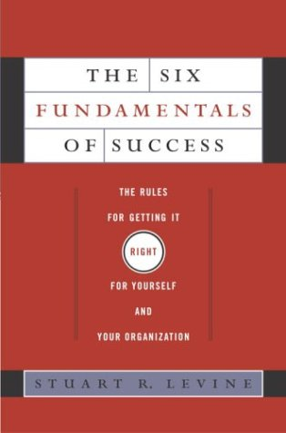 The Six Fundamentals of Success: The Rules for Getting It Right for Yourself and Your Organization 9780385510868