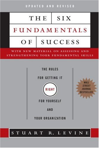 The Six Fundamentals of Success: The Rules for Getting It Right for Yourself and Your Organization 9780385517249