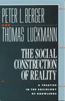 The Social Construction of Reality: A Treatise in the Sociology of Knowledge 9780385058988