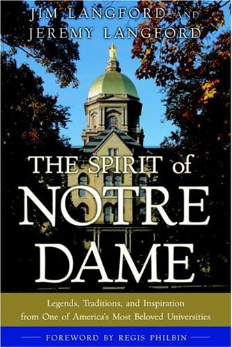 The Spirit of Notre Dame: Legends, Traditions, and Inspiration from One of America#S Most Beloved Universities 9780385510813