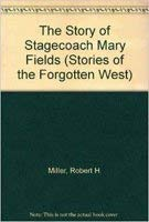 the story of stagecoach mary fields by robert h miller
