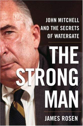 The Strong Man: John Mitchell and the Secrets of Watergate 9780385508643