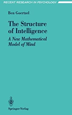 The Structure of Intelligence: A New Mathematical Model of Mind 9780387940045