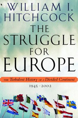 The Struggle for Europe: The Turbulent History of a Divided Continent 1945-2002 9780385497985