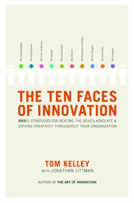 The Ten Faces of Innovation: Ideo's Strategies for Beating the Devil's Advocate & Driving Creativity Throughout Your Organization 9780385512077