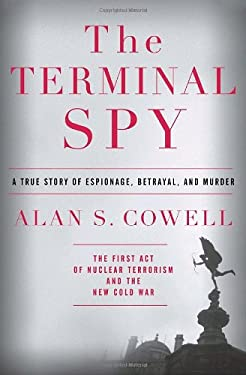 The Terminal Spy: A True Story of Espionage, Betrayal and Murder 9780385523554