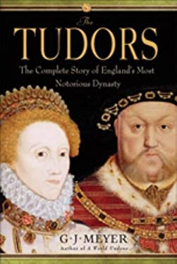 The Tudors: The Complete Story of England's Most Notorious Dynasty 9780385340762