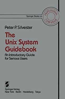 The UNIX System Guidebook: An Introductory Guide for Serious Users 9780387909066