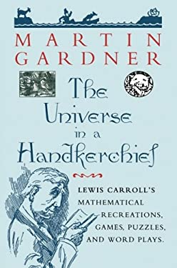 The Universe in a Handkerchief: Lewis Carroll's Mathematical Recreations, Games, Puzzles, and Word Plays 9780387256412
