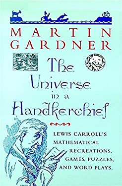 The Universe in a Handkerchief: Lewis Carroll's Mathematical Recreations, Games, Puzzles, and Word Plays 9780387946733