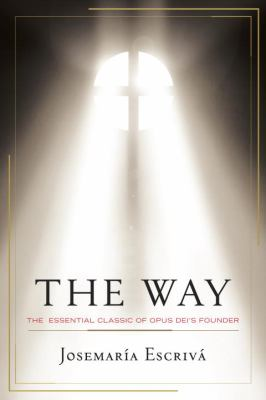 The Way: The Essential Classic of Opus Dei's Founder 9780385518291