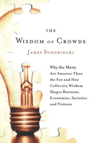 The Wisdom of Crowds: Why the Many Are Smarter Than the Few and How Collective Wisdom Shapes Business, Economies, Societies and Nations 9780385503860