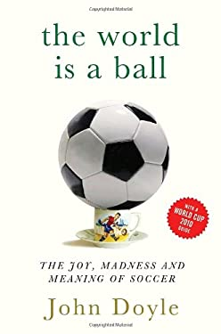 The World Is a Ball: The Joy, Madness and Meaning of Soccer 9780385664981