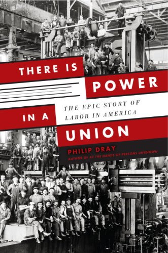 There Is Power in a Union: The Epic Story of Labor in America 9780385526296