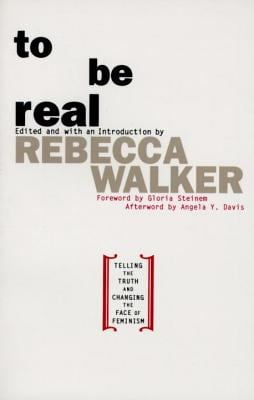 To Be Real: Telling the Truth and Changing the Face of Feminism 9780385472623