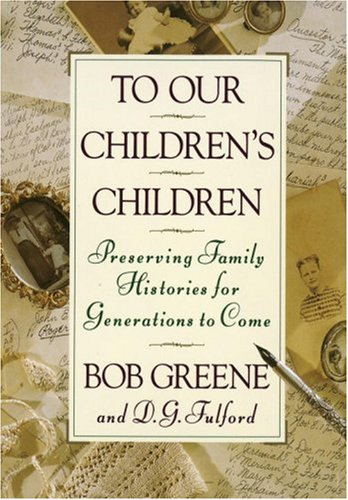 To Our Children's Children: Preserving Family Histories for Generations to Come 9780385467971