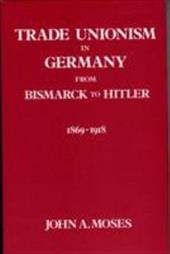 Trade Unionism in Germany from Bismark to Hitler: 1869-1918