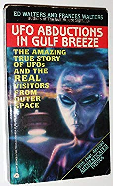 UFO Abductions in Gulf Breeze: The Amazing Story of UFO\u0027s and the Real  Visitors from Outer Space