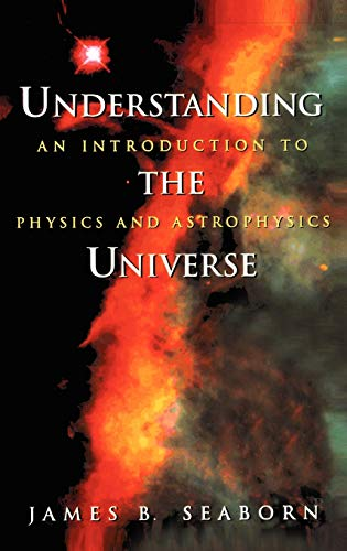 Understanding the Universe: An Introduction to Physics and Astrophysics 9780387982953