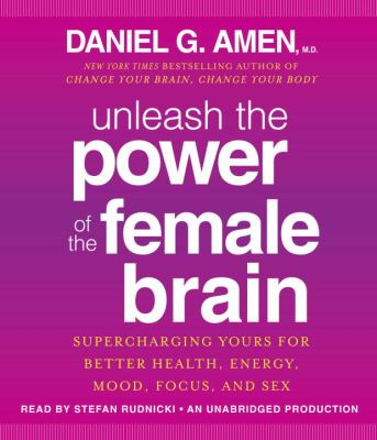 Unleash the Power of the Female Brain: 12 Hours to a Radical New You 9780385360517