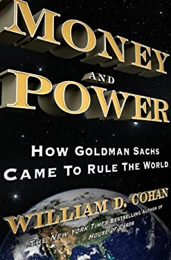 Money and Power: How Goldman Sachs Came to Rule the World 9780385523844