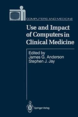 Use and Impact of Computers in Clinical Medicine 9780387963624