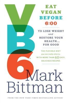 Vb6: Eat Vegan Before 6:00 P.M. to Lose Weight and Restore Your Health . . . for Good 9780385344746