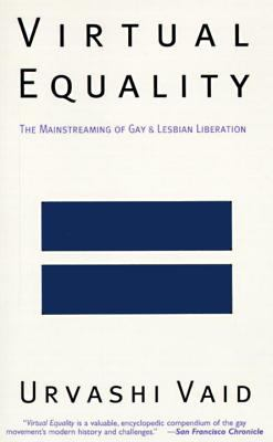 Virtual Equality: The Mainstreaming of Gay and Lesbian Liberation 9780385472999