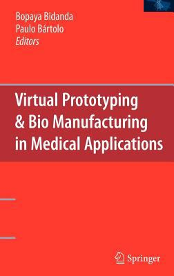 Virtual Prototyping & Bio Manufacturing in Medical Applications 9780387334295