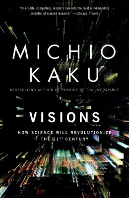 Visions: How Science Will Revolutionize the 21st Century 9780385484992
