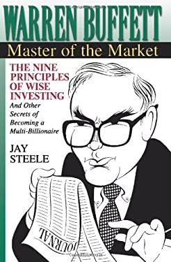 Warren Buffett:: Master of the Market - Steele, Jay