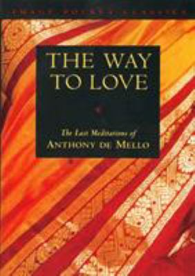 Way to Love: The Last Meditations of Anthony de Mello 9780385249393