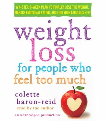 Weight Loss for People Who Feel Too Much: A 4-Step, 8-Week Plan to Finally Lose the Weight, Manage Your Emotions, and Find Your Fabulous Self 9780385360678