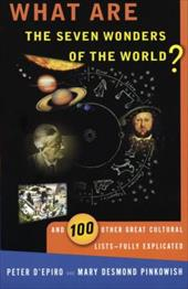 What Are the Seven Wonders of the World?: And 100 Other Great Cultural Lists--Fully Explicated 1156898