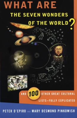 What Are the Seven Wonders of the World?: And 100 Other Great Cultural Lists--Fully Explicated 9780385490627
