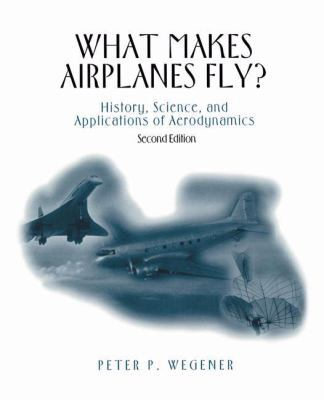 What Makes Airplanes Fly?: History, Science, and Applications of Aerodynamics 9780387947846