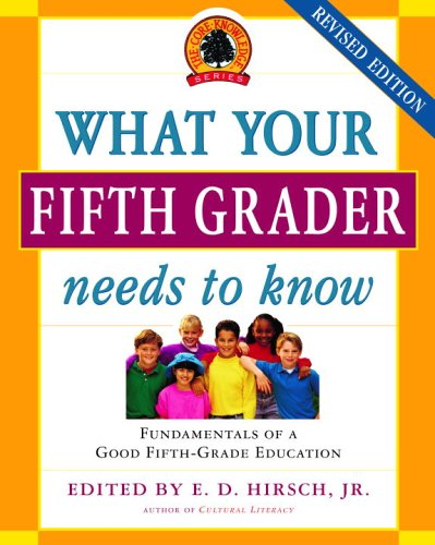 What Your Fifth Grader Needs to Know: Fundamentals of a Good Fifth-Grade Education 9780385337311
