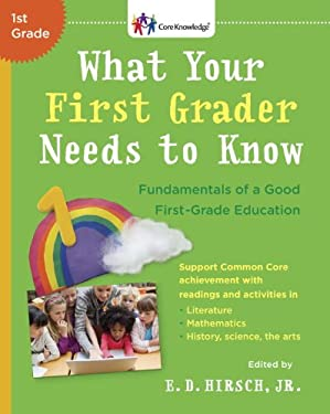 What Your First Grader Needs to Know: Fundamentals of a Good First-Grade Education 9780385319874