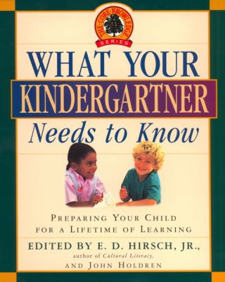 What Your Kindergartner Needs to Know: Preparing Your Child for a Lifetime of Learning 9780385318419