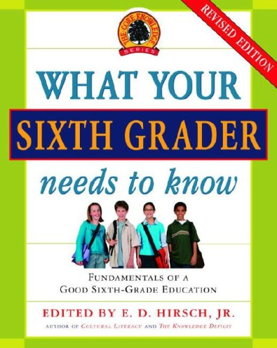 What Your Sixth Grader Needs to Know: Fundamentals of a Good Sixth-Grade Education 9780385337328