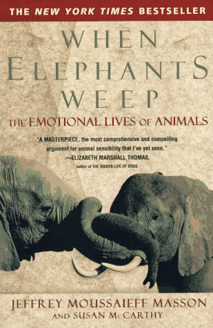 When Elephants Weep: The Emotional Lives of Animals 9780385314282
