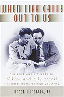 When Life Calls Out to Us: The Love and Lifework of Viktor and Elly Frankl 9780385500364