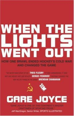 When the Lights Went Out: How One Brawl Ended Hockey's Cold War and Changed the Game 9780385662741