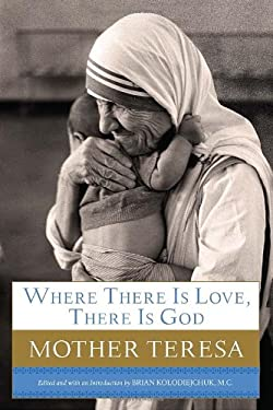 Where There Is Love, There Is God: A Path to Closer Union with God and Greater Love for Others 9780385531788