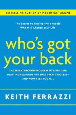 Who's Got Your Back: The Breakthrough Program to Build Deep, Trusting Relationships That Create Success -- And Won't Let You Fail 9780385521338