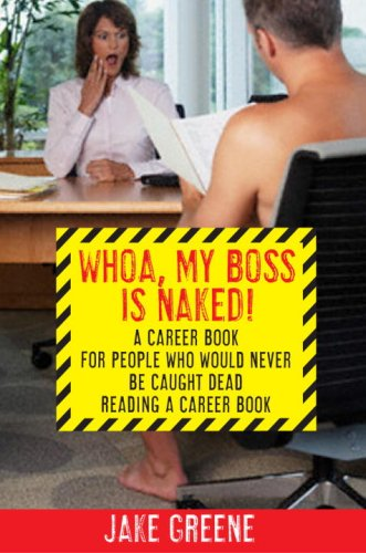Whoa, My Boss Is Naked!: A Career Book for People Who Would Never Be Caught Dead Reading a Career Book 9780385523370
