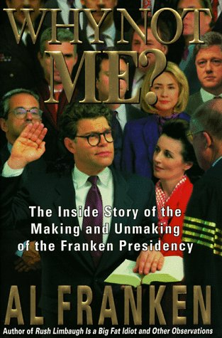 Why Not Me?: The Inside Story of the Making and the Unmaking of the Franken Presidency 9780385318099