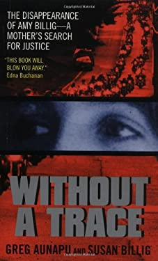 Without a Trace: The Disappearance of Amy Billig--A Mother's Search for Justice 9780380814138