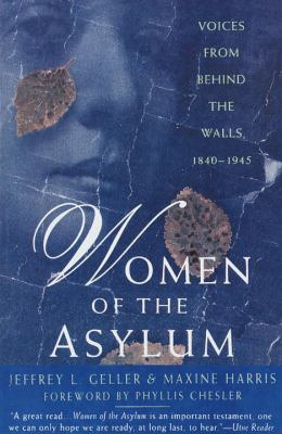 Women of the Asylum: Voices from Behind the Walls, 1840-1945 9780385474238