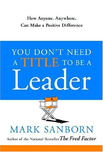 You Don't Need a Title to Be a Leader: How Anyone, Anywhere, Can Make a Positive Difference 9780385517478